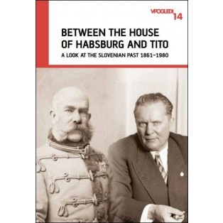 Between the House of Habsburg and Tito A look at the Slovenian past 1861-1980