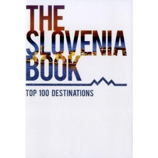 The Slovenia Book: Top 100 Destinations (3rd Edition)