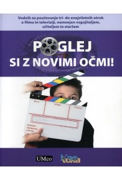 Poglej si z novimi očmi! Vodnik za poučevanje tri- do enajstletnih otrok o filmu in televiziji, namenjen vzgojiteljem, učiteljem in staršem