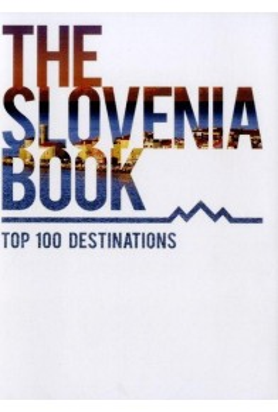 The Slovenia Book: Top 100 Destinations (3rd Edition)
