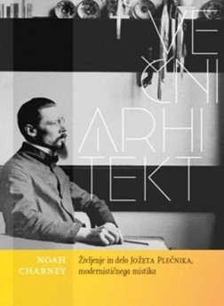 Eternal Architect - the life and art of Jože Plečnik, modernist mystic