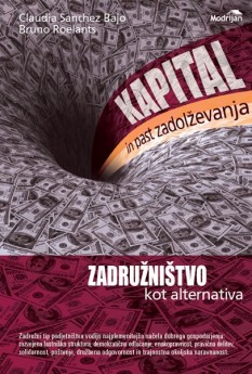 Kapital in past zadolževanja - Zadružništvo kot alternativa