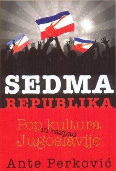 Sedma republika : pop kultura in razpad Jugoslavije
